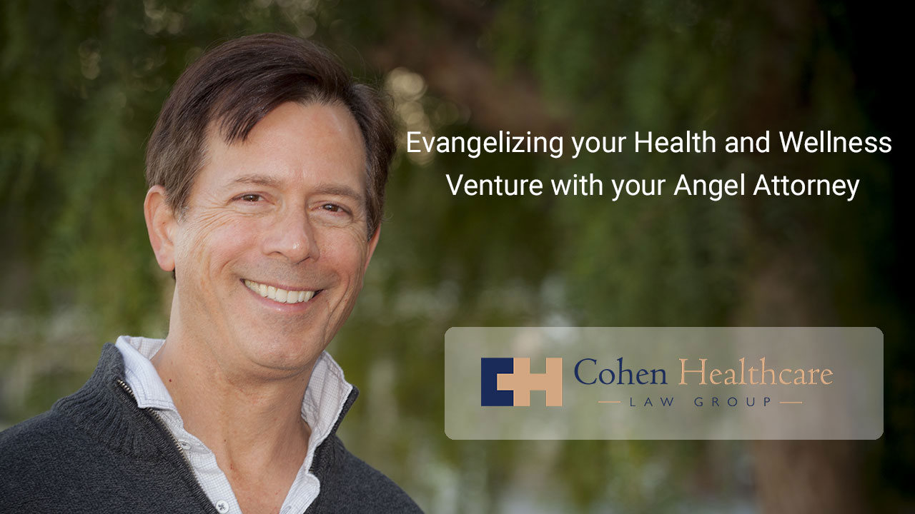 Evangelizing your Health and Wellness Venture with your Angel Attorney