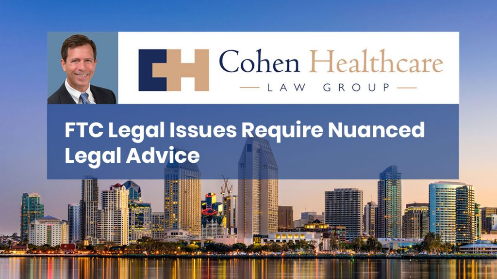 FTC Legal Issues Require Nuanced Legal Advice