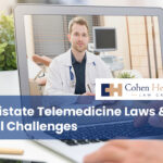 Multistate Telemedicine Laws & Legal Challenges