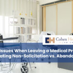 Legal Issues When Leaving a Medical Practice: Navigating Non-Solicitation vs. Abandonment