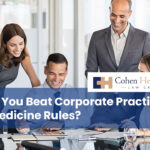 Can You Beat Corporate Practice of Medicine Rules?
