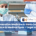 Regenerative Medicine & Stem Cell Practice in Medical Spas – Legal Alert