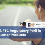 FDA & FTC Regulatory Peril in Consumer Products