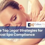 Three Top Legal Strategies for Medical Spa Compliance