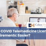 Post-COVID Telemedicine Licensing Requirements: Easier?
